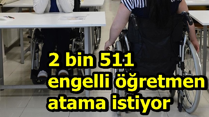 2 bin 511 engelli öğretmen atama istiyor