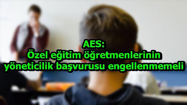 AES: Özel eğitim öğretmenlerinin yöneticilik başvurusu engellenmemeli