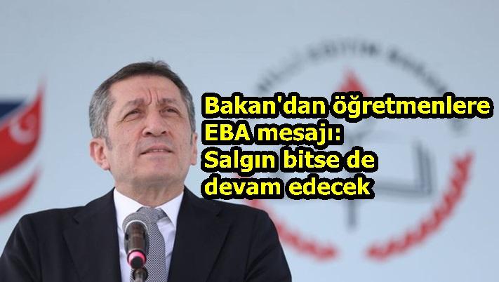 Bakan'dan öğretmenlere EBA mesajı: Salgın bitse de devam edecek