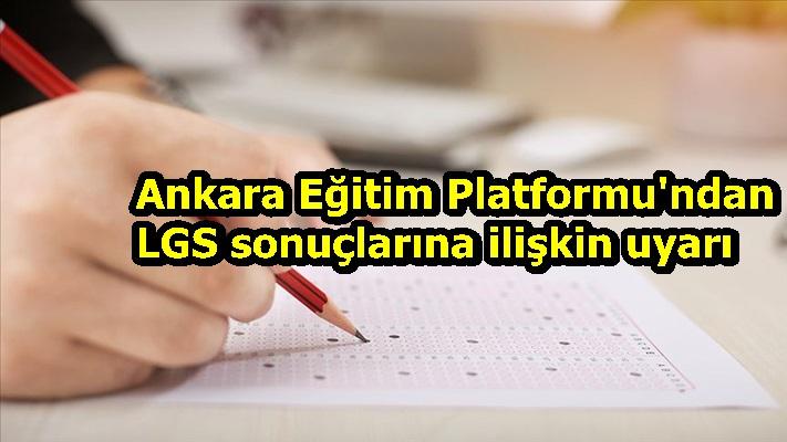 Ankara Eğitim Platformu'ndan LGS sonuçlarına ilişkin uyarı