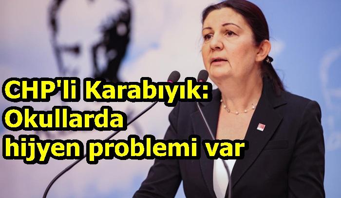 CHP'li Karabıyık: Okullarda hijyen problemi var