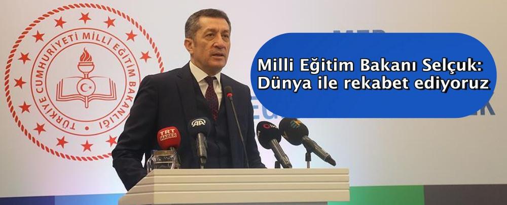 Milli Eğitim Bakanı Selçuk: Dünya ile rekabet ediyoruz