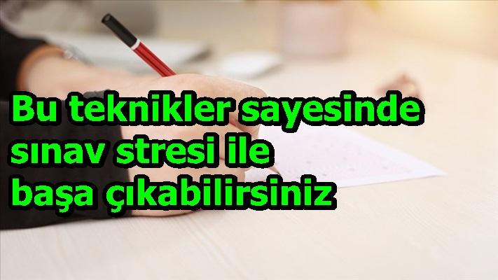 Bu teknikler sayesinde sınav stresi ile başa çıkabilirsiniz