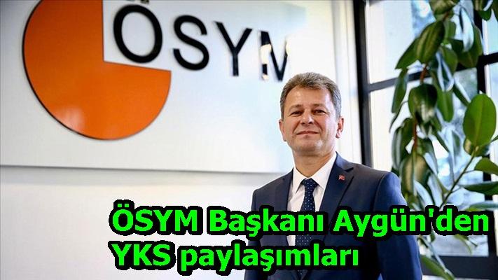 ÖSYM Başkanı Aygün'den YKS paylaşımları