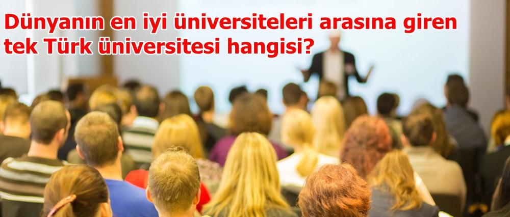 """""""Dünyanın En İyi 500 Üniversitesi"""" listesindeki tek Türk üniversitesi hangisi?"""