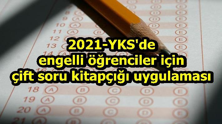 2021-YKS'de engelli öğrenciler için çift soru kitapçığı uygulaması