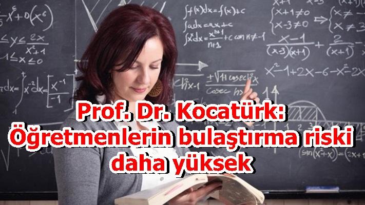 Prof. Dr. Kocatürk: Öğretmenlerin bulaştırma riski daha yüksek