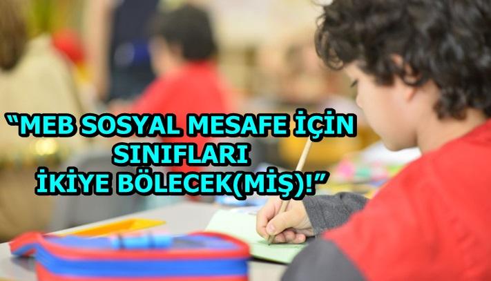 """""""MEB SOSYAL MESAFE İÇİN SINIFLARI İKİYE BÖLECEK(MİŞ)!"""""""