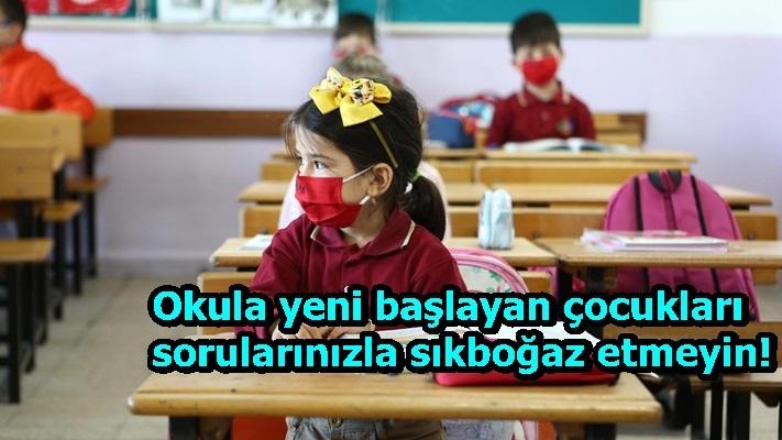 Okula yeni başlayan çocukları sorularınızla sıkboğaz etmeyin!