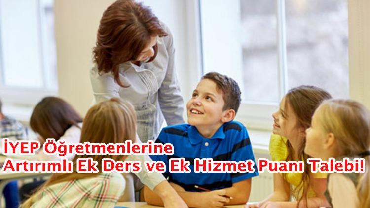 İYEP Öğretmenlerine Artırımlı Ek Ders ve Ek Hizmet Puanı Talebi!
