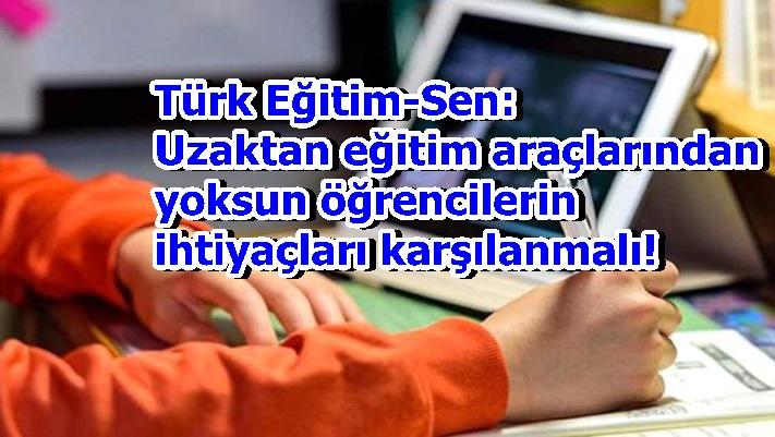 Türk Eğitim-Sen: Uzaktan eğitim araçlarından yoksun öğrencilerin ihtiyaçları karşılanmalı!