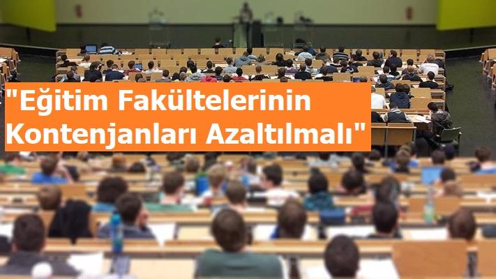 """""""Eğitim Fakültelerinin Kontenjanları Azaltılmalı"""""""
