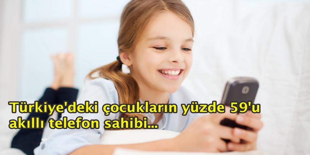 Türkiye'deki çocukların yüzde 59'u akıllı telefon sahibi...