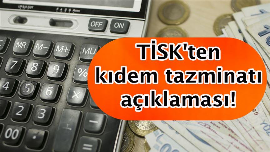 TİSK'ten kıdem tazminatı açıklaması!