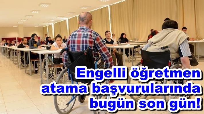 Engelli öğretmen ataması başvurularında bugün son gün!