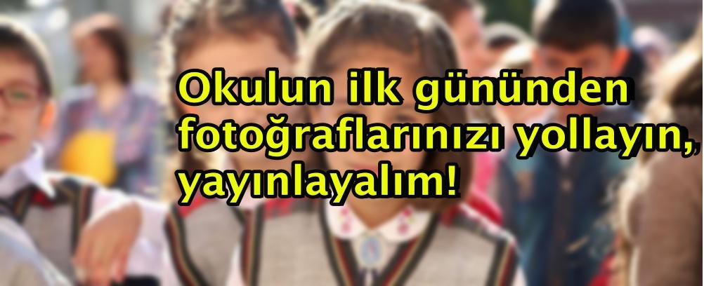 Okulun ilk gününden fotoğraflarınızı yollayın, yayınlayalım!