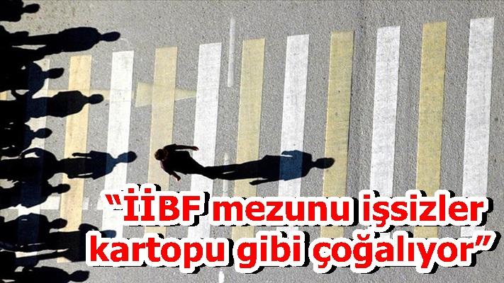 """""""İİBF mezunu işsizler  kartopugibi çoğalıyor"""""""