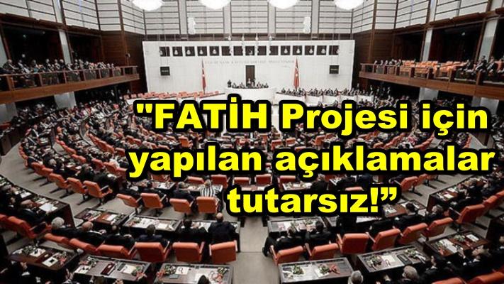 """""""FATİH Projesi için yapılan açıklamalar tutarsız!"""""""