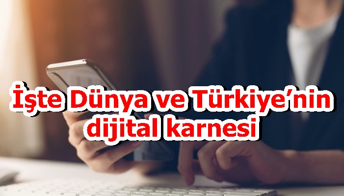 İşte Dünya ve Türkiye'nin dijital karnesi