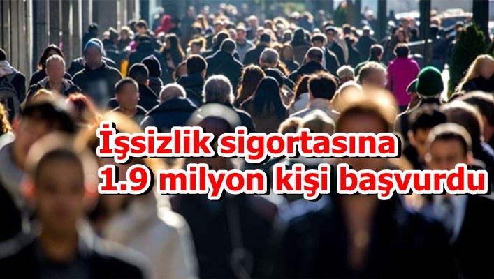 İşsizlik sigortasına 1.9 milyon kişi başvurdu