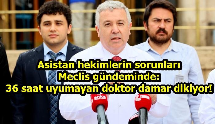 Asistan hekimlerin sorunları Meclis gündeminde: 36 saat uyumayan doktor damar dikiyor!