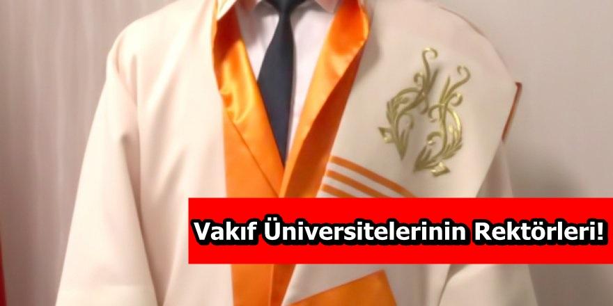 Vakıf Üniversitelerinin Rektörleri!