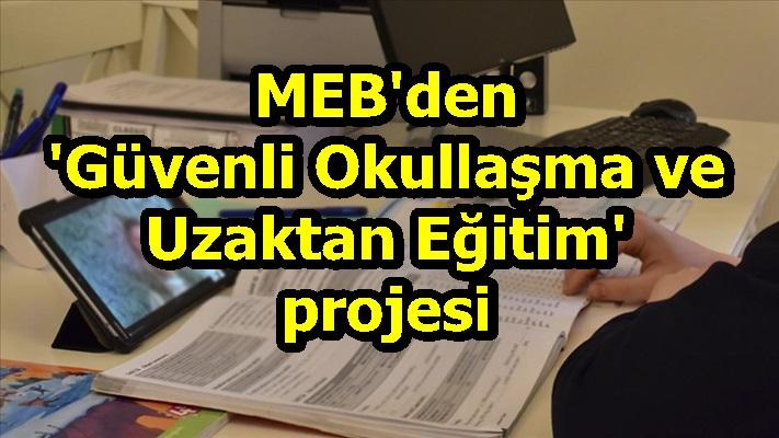MEB'den 'Güvenli Okullaşma ve Uzaktan Eğitim' projesi