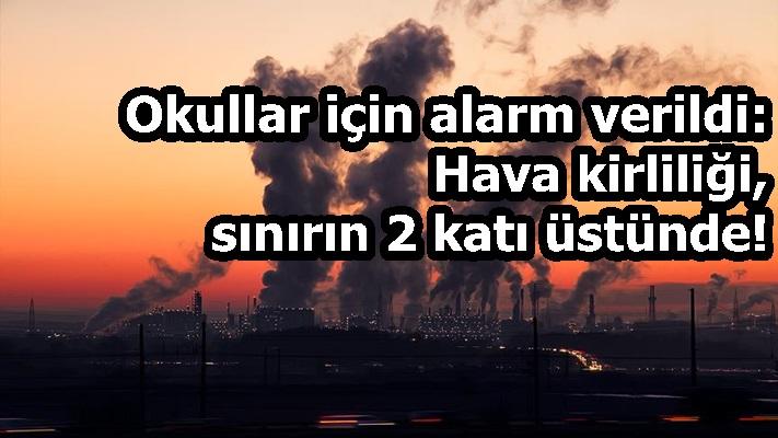 Okullar için alarm verildi: Hava kirliliği, sınırın 2 katı üstünde!