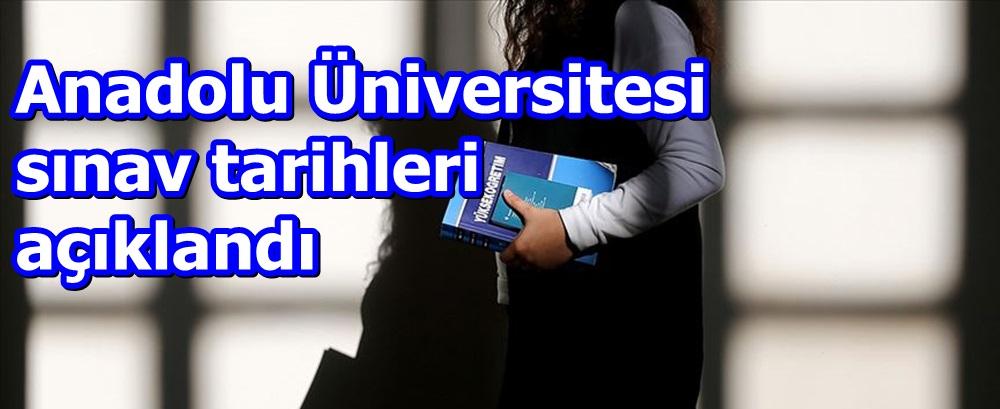 Anadolu Üniversitesi sınav tarihleri açıklandı