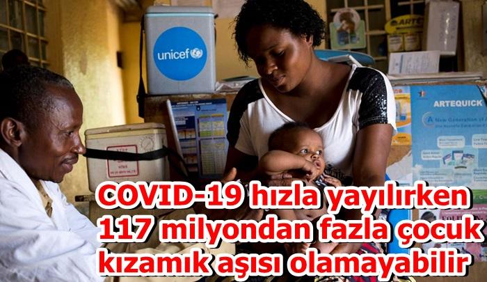 COVID-19 hızla yayılırken 117 milyondan fazla çocuk kızamık aşısı olamayabilir