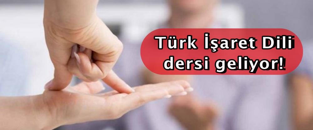 Türk İşaret Dili dersi geliyor!