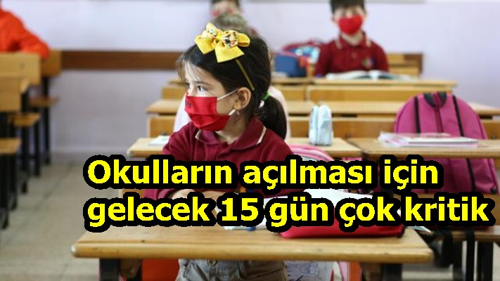 Okulların açılması için gelecek 15 gün çok kritik
