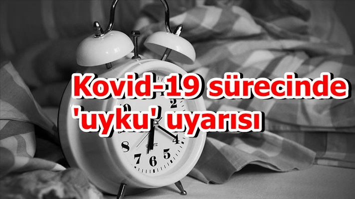 Kovid-19 sürecinde 'uyku' uyarısı