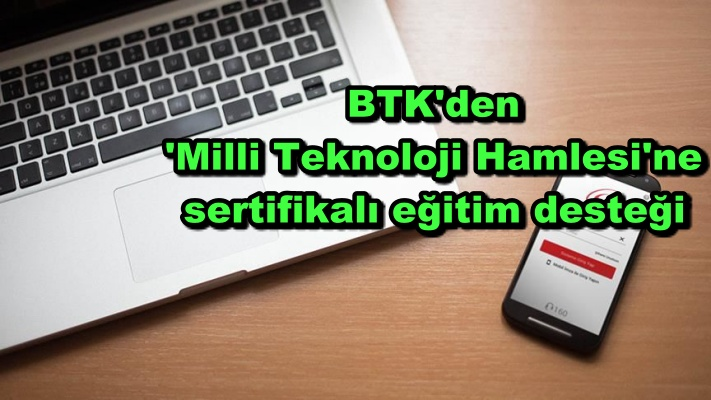 BTK'den 'Milli Teknoloji Hamlesi'ne sertifikalı eğitim desteği