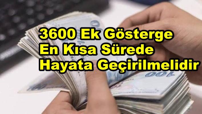 3600 Ek Gösterge En Kısa Sürede Hayata Geçirilmelidir