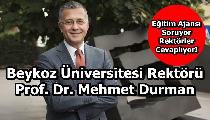 Beykoz Üniversitesi Rektörü Prof. Dr. Mehmet Durman Sorularımızı Yanıtladı