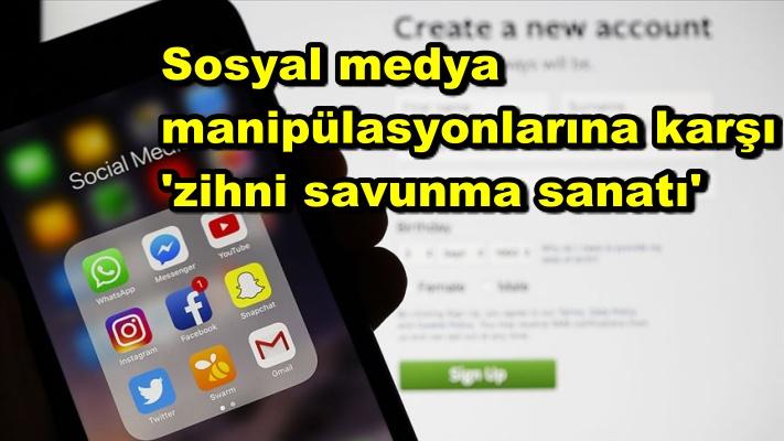 Sosyal medya manipülasyonlarına karşı 'zihni savunma sanatı'