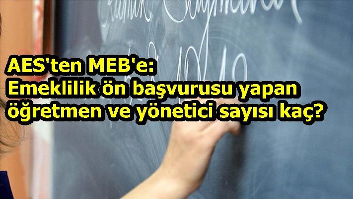 AES'ten MEB'e: Emeklilik ön başvurusu yapan öğretmen ve yönetici sayısı kaç?