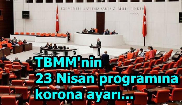 TBMM'nin 23 Nisan programına korona ayarı...