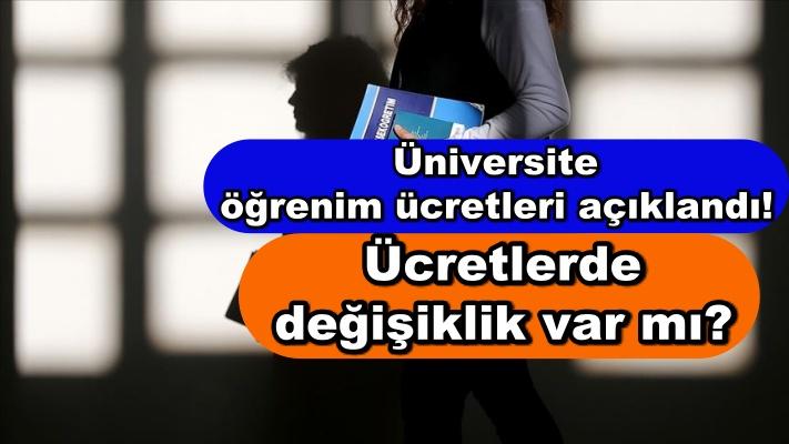 Üniversite öğrenim ücretleri açıklandı! Ücretlerde değişiklik var mı?
