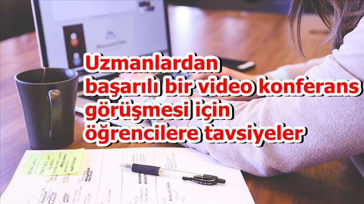 Uzmanlardan başarılı bir video konferans görüşmesi için öğrencilere tavsiyeler