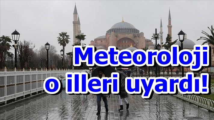 Meteoroloji o illeri uyardı!
