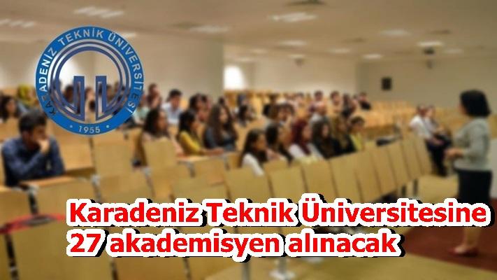Karadeniz Teknik Üniversitesine 27 akademisyen alınacak