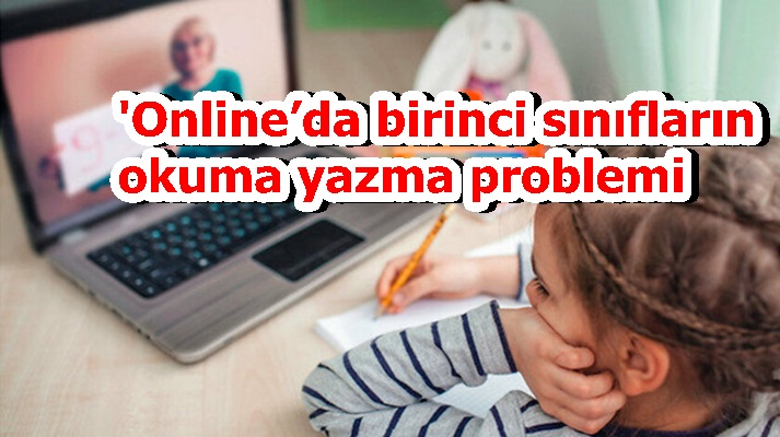 'Online'da birinci sınıfların okuma yazma problemi