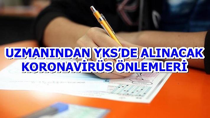 UZMANINDAN YKS'DE ALINACAK KORONAVİRÜS ÖNLEMLERİ