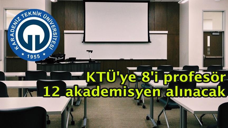 KTÜ'ye 8'i profesör 12 akademisyen alınacak