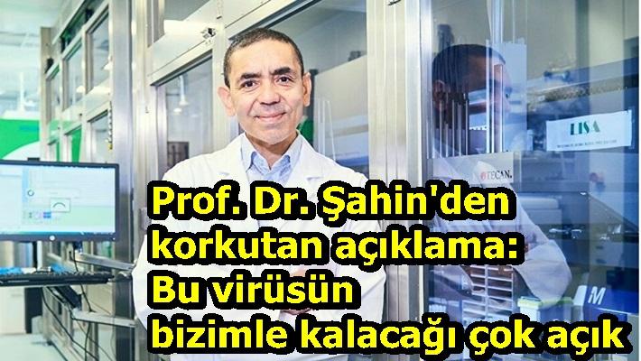Prof. Dr. Şahin'den korkutan açıklama: Bu virüsün bizimle kalacağı çok açık