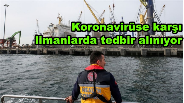 Koronavirüse karşı limanlarda tedbir alınıyor