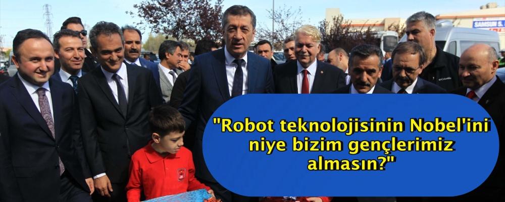"""""""Robot teknolojisinin Nobel'ini niye bizim gençlerimiz almasın?"""""""