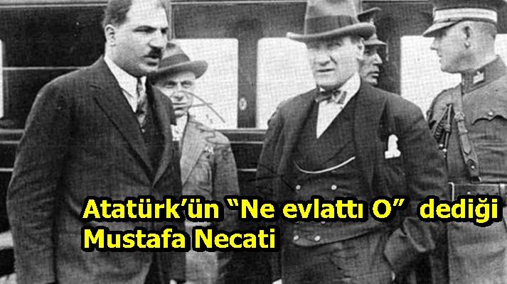 """Atatürk'ün """"Ne evlattı O""""  dediği Mustafa Necati"""